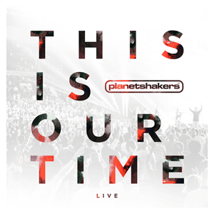 Planetshakers_This-Is-Our-Time_COVER