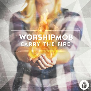 Worship-Mob_Carry-The-Fire_FINAL-COVER
